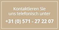 Kontaktieren Sie uns telefonisch unter +31 (0) 571 27 22 07