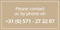 Please contact us by phone on +31 (0) 571 27 22 07